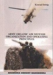 ARMY ORGANIC AIR DEFENSE ORGANIZATION AND OPERATING PRINCIPLES, KONRAD DOBIJA