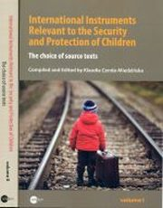 INTERNATIONAL INSTRUMENT RELEVANT TO THE SECURITY AND PROTECTION OF CHILDREN THE CHOICE OF SOURCE TEXTS VOLUME I ss.378 VOLUME II ss.427, red.KLAUDIA CENDA-MIEDZIŃSKA