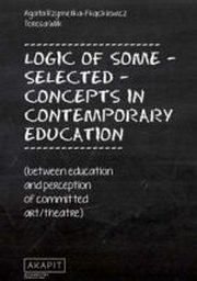 LOGIC OF SOME SELECTED CONCEPTS IN CONTEMPORARY EDUCATION, TERESA WILK, AGATA RZYMEŁKA-FRĄCKIEWICZ