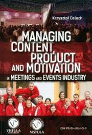 MANAGING CONTENT PRODUCT AND MOTIVATION IN MEETINGS AND EVENTS INDUSTRY, KRZYSZTOF CELUCH