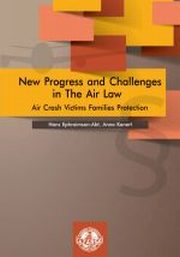 NEW PROGRESS AND CHALLENGES IN THE AIR LAW AIR CRASH VICTIMS FAMILIES PROTECTION, ANNA KONERT, HANS EPHRAIMSON-ABT