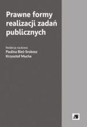 ksiazka tytuł: PRAWNE FORMY REALIZACJI ZADAŃ PUBLICZNYCH autor: red.nauk.PAULINA BIEŚ-SROKOSZ, red.nauk.KRZYSZTOF MUCHA