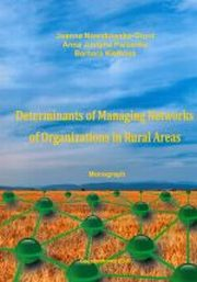 DETERMINANTS OF MANAGING NETWORKS OF ORGANIZATIONS IN RURAL AREAS , JOANNA NOWAKOWSKA-GRUNT, ANNA JUSTYNA PARZONKO, BARBARA KIEŁBASA