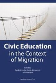 CIVIC EDUCATION IN THE CONTEXT OF MIGRATION, red.EWA BOBROWSKA, red.DOROTA GIERSZEWSKI, red.JULIA KLUZOWICZ