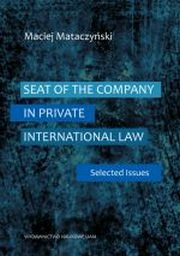 SEAT OF THE COMPANY IN PRIVATE INTERNATIONAL LAW SELECTED ISSUES, MACIEJ MATACZYŃSKI