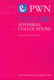 English Adverbial Collocations, Douglas-Kozłowska Christian