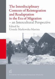 The Interdisciplinary Contexts of Reintegration and Readaptation in the Era of Migration - an Intercultural Perspective, Urszula Markowska-Manista